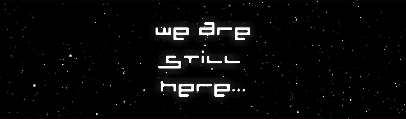 We are still here...